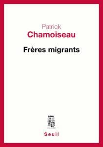 Frères Migrants, romans de Patrick Chamoiseau