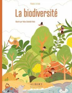 La biodiversité, texte Julie Lardon, illustration Yohan Colombié-Vivès (La poule qui pond et Albert petit journal Illustré, coll. Mondes Futurs), 2020