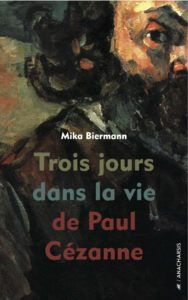 """Couverture de """"Trois jours dans la vie de Paul Cézanne"""", écrit par Mika Biermann, invité du festival Lettres d'Automne 2020 - Montauban"""
