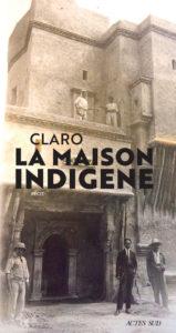 """Couverture de """"La maison indigène"""" écrit par Claro, invité du festival Lettres d'automne 2020 - Montauban"""