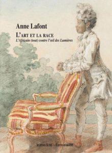 """Couverture de """"L'art et la race. L'Africain (tout) contre l'œil des Lumières"""", écrit par Anne Lafont, invitée du festival Lettres d'automne 2020 - Montauban"""