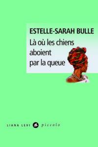 """Couverture de """"Là où les chiens aboient par la queue"""" écrit par Estelle-Sarah Bulle, invitée du festival Lettres d'automne 2020 - Montauban"""