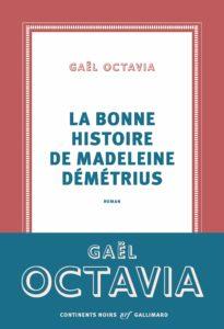 """Couverture de """"La bonne histoire de Madeleine Démétrius"""", écrit par Gaël Octavia, invitée du festival Lettres d'automne 2020 - Montauban"""