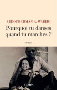 """Couverture du roman """"Pourquoi tu danses quand tu marches ?"""" écrit par Abdourahman A. Waberi, invité du festival Lettres d'automne 2020 - Montauban"""