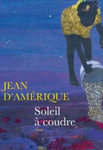 Couverture du livre Soleil à coudre de Jean d'Amérique, Editions Actes Sud 2021